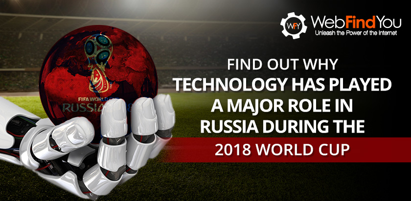 Find out why Technology has played a major role in Russia during the 2018 World Cup