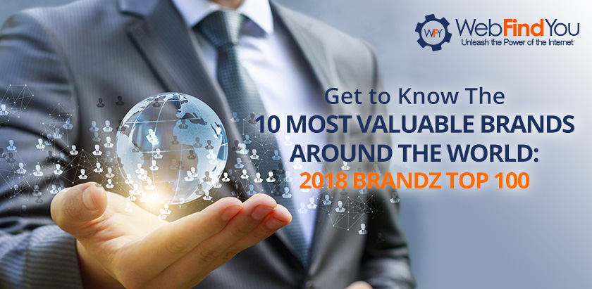 2018 Brandz Top: 10 Most Valuable Brands Around The World