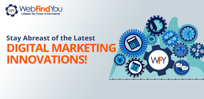 Stay abreast Of The Latest Digital Marketing Innovations