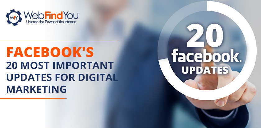 Facebook's 20 Most Important Updates For Digital Marketing