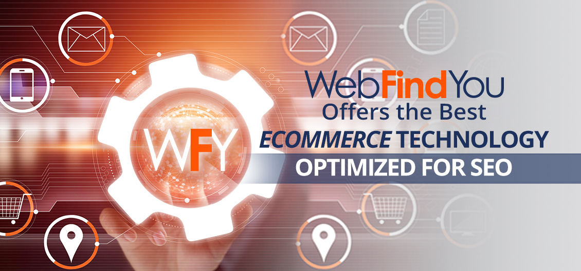 WebFindYou Offers the Best Ecommerce Technology Optimized for SEO