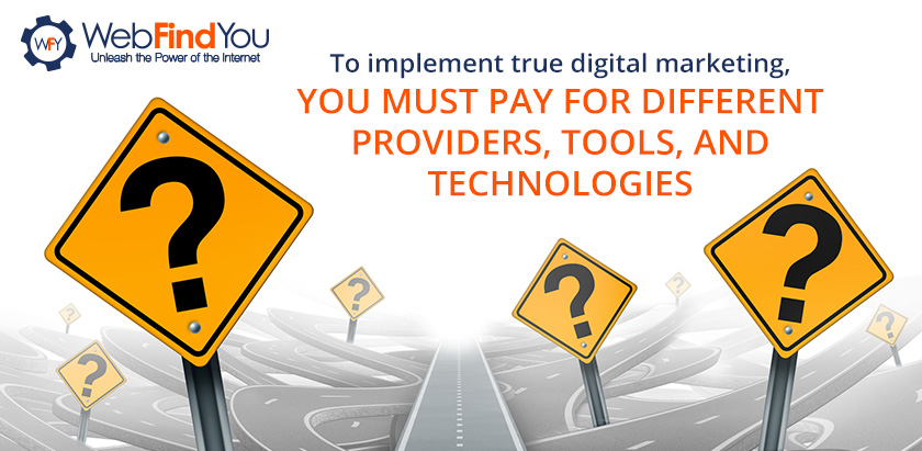 To Implement True Digital Marketing, You Must Pay For Different Providers, Tools and Technologies