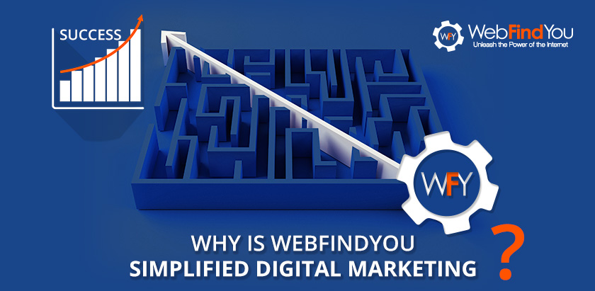 To Why is WebFindYou Simplified Digital Marketing?