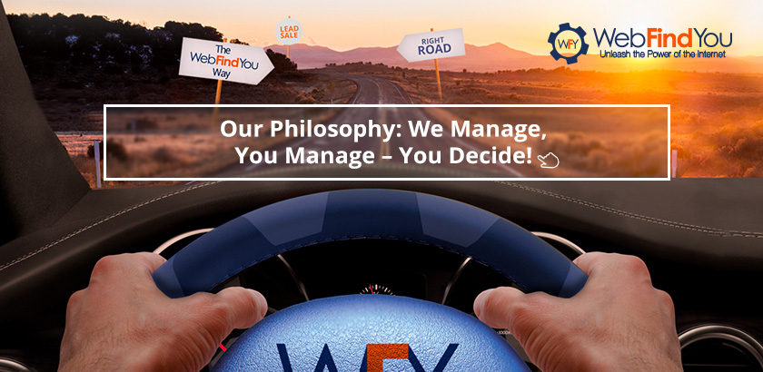 Our Philosophy: We Manage, You Manage – You Decide!