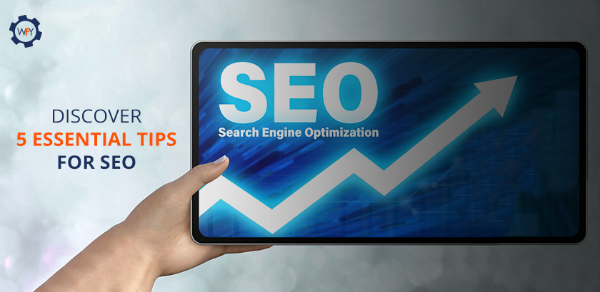 Discover 5 Essential Tips For SEO