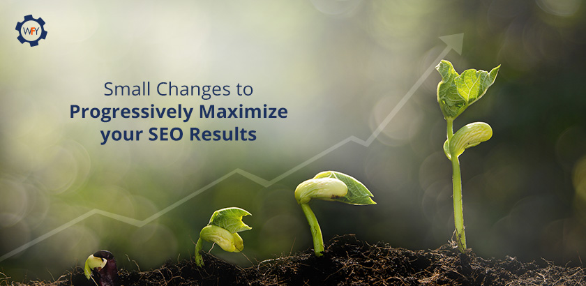 Small Changes to Progressively Maximize your SEO Results