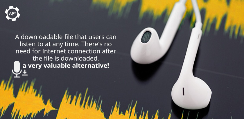 Podcasts are Downloadable, Easy to Reach and Timeless Files
