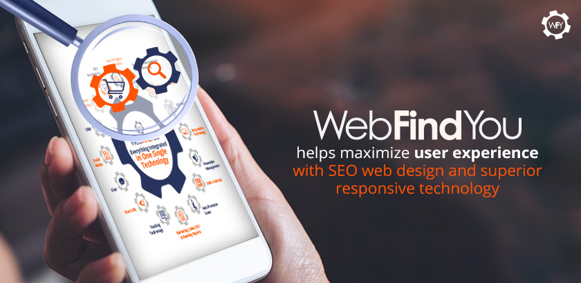 WebFindYou Helps Maximize User Experience With SEO Web Design and Superior Responsive Technology