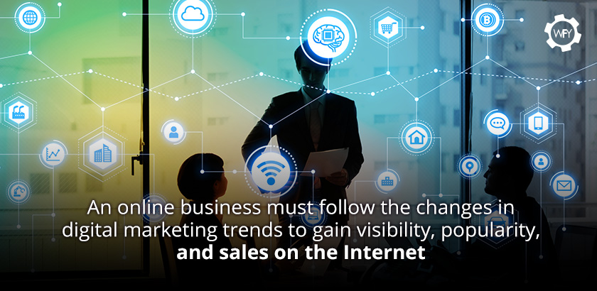 Online Businesses Must Follow the Changes in Digital Marketing Trends to Gain Visibility, Popularity and Sales