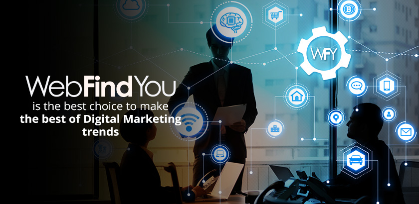 WebFindYou Is the Best Choice to Make the Best of Digital Marketing Trends