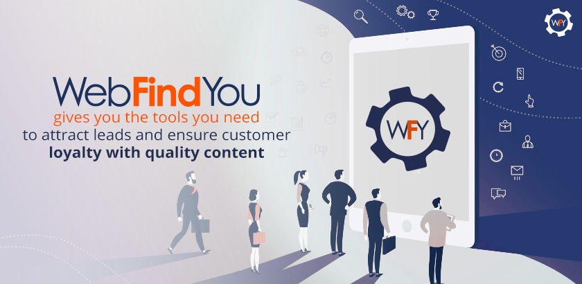WebFindYou Helps you Attract Leads and Ensure Customer Loyalty