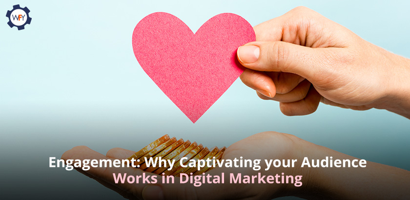 Engagement: Why Captivating your Audience Works in Digital Marketing