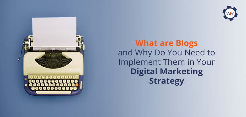 Why Implement Blogs in Your Digital Marketing Strategy