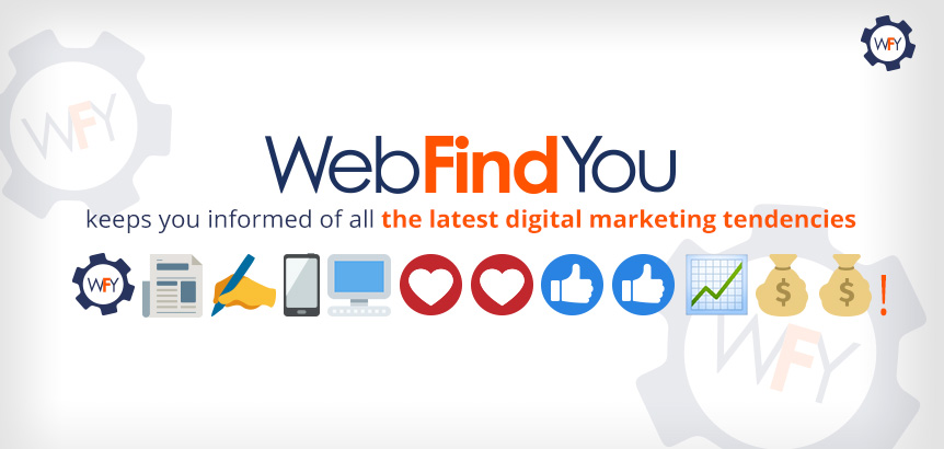 WebFindYou Keeps You Informed of All the Latest Digital Marketing Tendencies