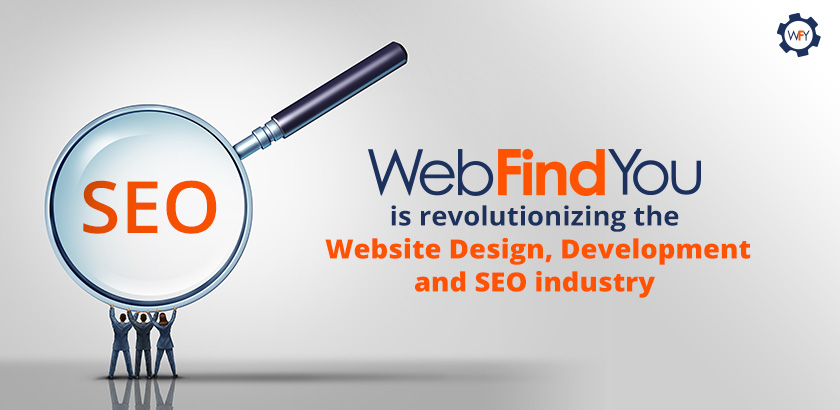 WebFindYou isRevolutionizing the Website Design, Development and SEO Iindustry