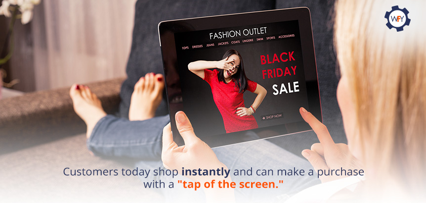 Customers Today Shop Instantly and Can Make a Purchase with a Tap of the Screen
