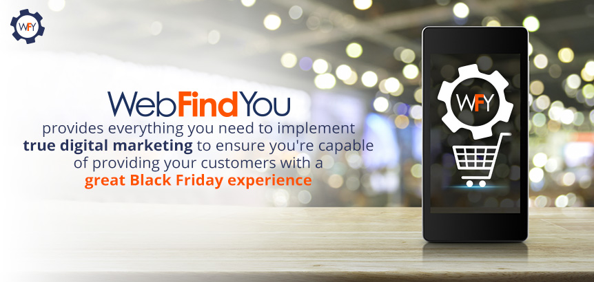 WebFindYou Helps you Implement True Digital Marketing to Satisfy your Customers during Black Friday