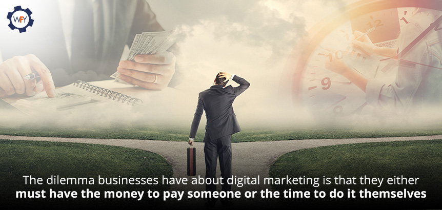 Businesses Either Must Have the Money to Pay For Digital Marketing or the Time to Do it Themselves