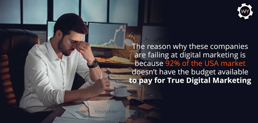 The Reason They're Failing is Because They Don't Have the Budget Available for True Digital Marketing