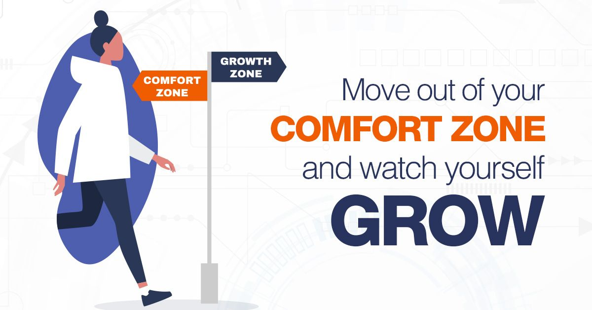Move out of your comfort zone and watch yourself grow.