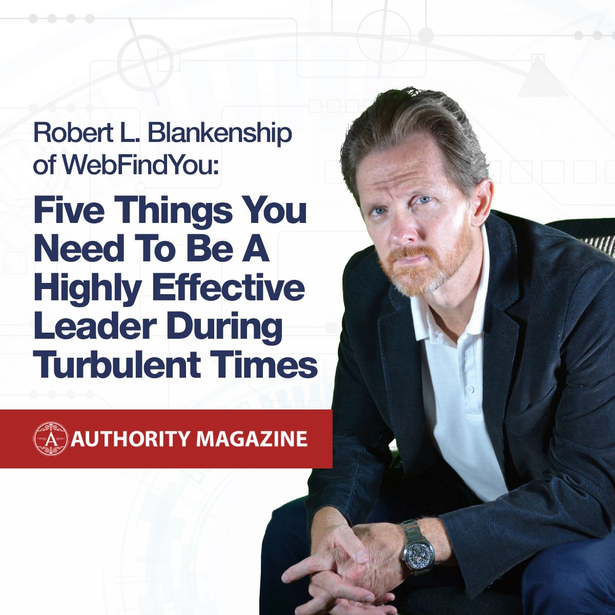Five Things You Need To Be A Highly Effective Leader During Turbulent Times